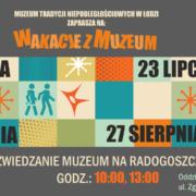 WAKACJE Z MUZEUM: Zwiedzanie Muzeum na Radogoszczu