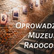Oprowadzanie po Muzeum na Radogoszczu