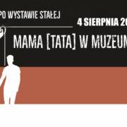 MAMA [TATA] W MUZEUM – oprowadzanie po wystawie stałej