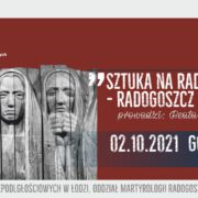 """Prelekcja pt. """"Sztuka na Radogoszczu – Radogoszcz w sztuce"""""""